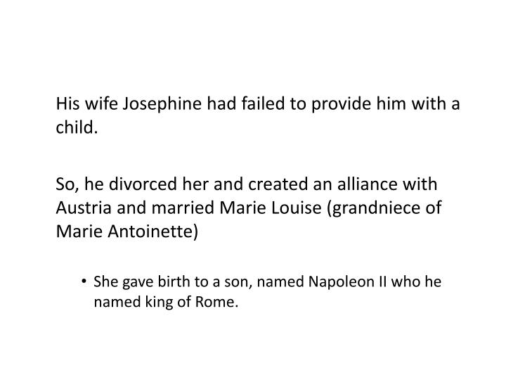 His wife Josephine had failed to provide him with a child