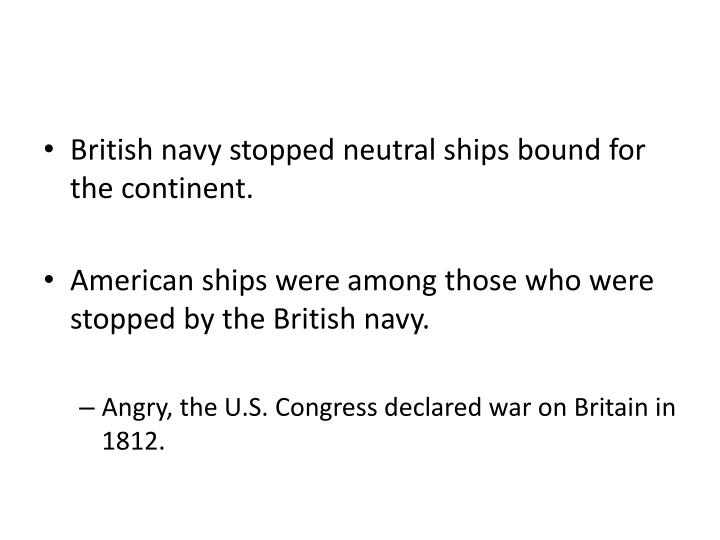 British navy stopped neutral ships bound for the continent
