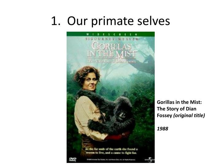 1.  Our primate selves
