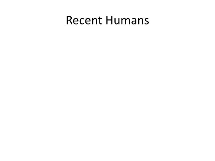 Recent Humans