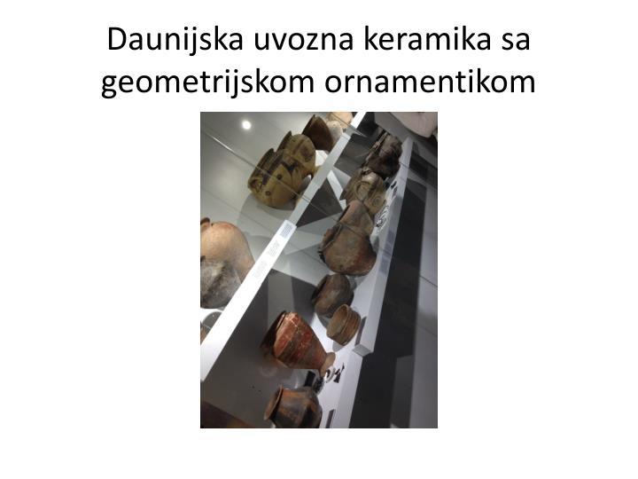 Daunijska uvozna keramika sa geometrijskom ornamentikom