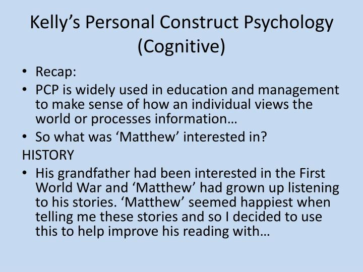 Kelly's Personal Construct Psychology (Cognitive)
