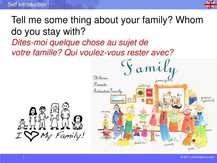 Tell me some thing about your family? Whom do you stay with?