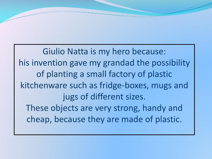 Giulio Natta is my hero because: