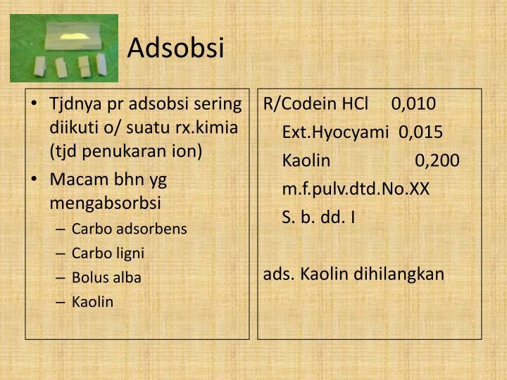 Tjdnya pr adsobsi sering diikuti o/ suatu rx.kimia (tjd penukaran ion)