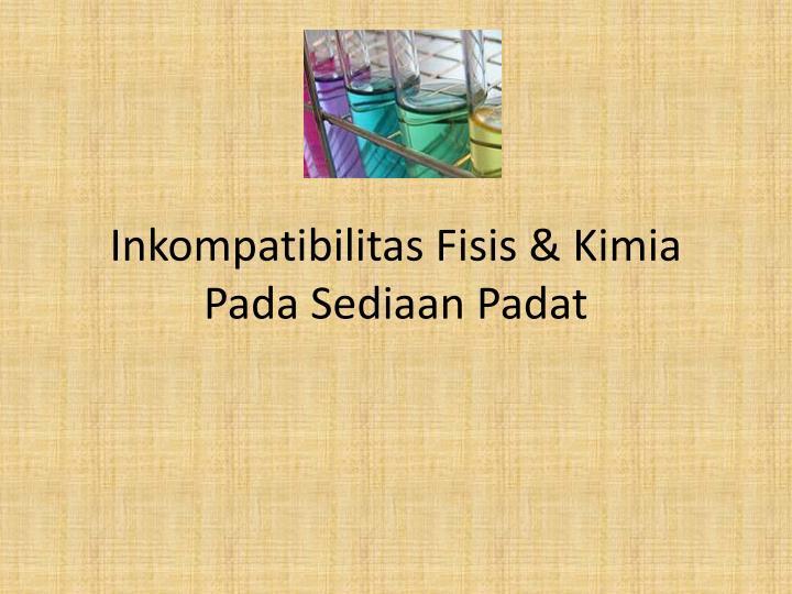 Inkompatibilitas Fisis & Kimia