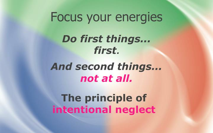 Focus your energies