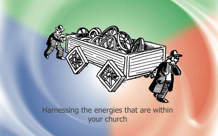 Harnessing the energies that are within your church