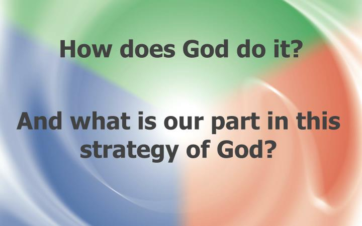 How does God do it?