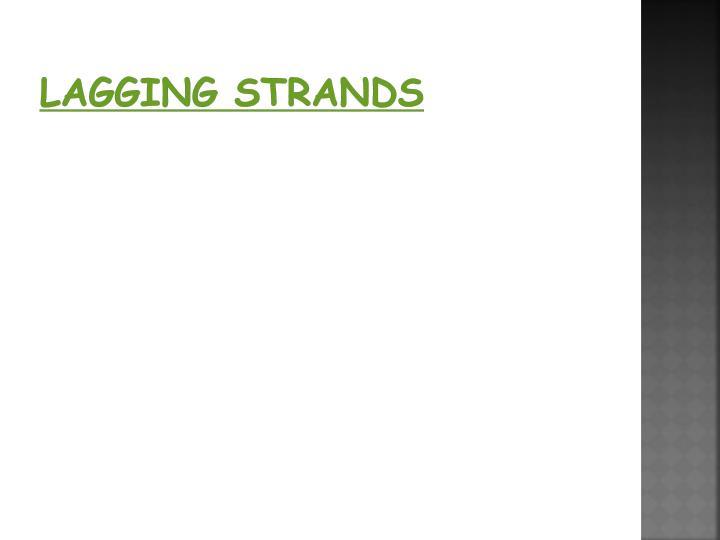 Lagging Strands