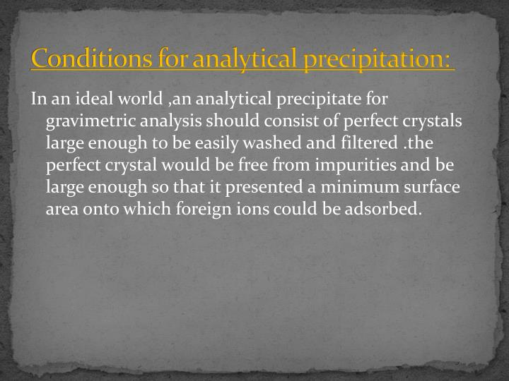 Conditions for analytical precipitation: