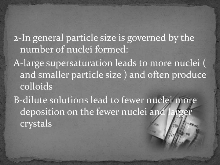 2-In general particle size is governed by the number of nuclei formed: