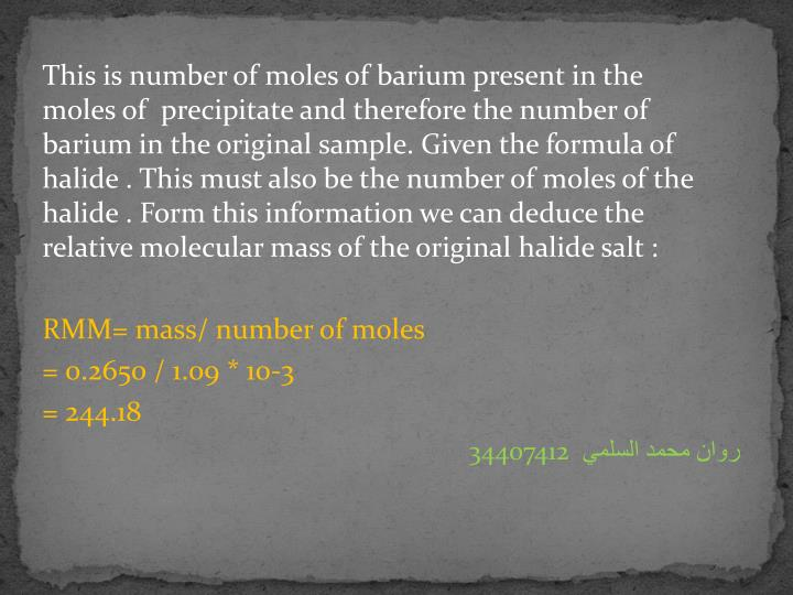 This is number of moles of barium present in the precipitate and therefore the number of