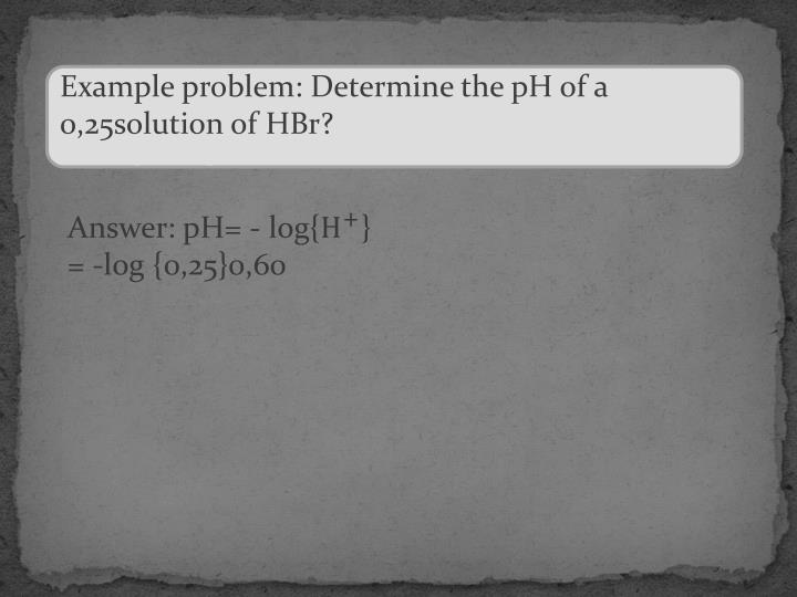 Example problem: Determine the pH of a