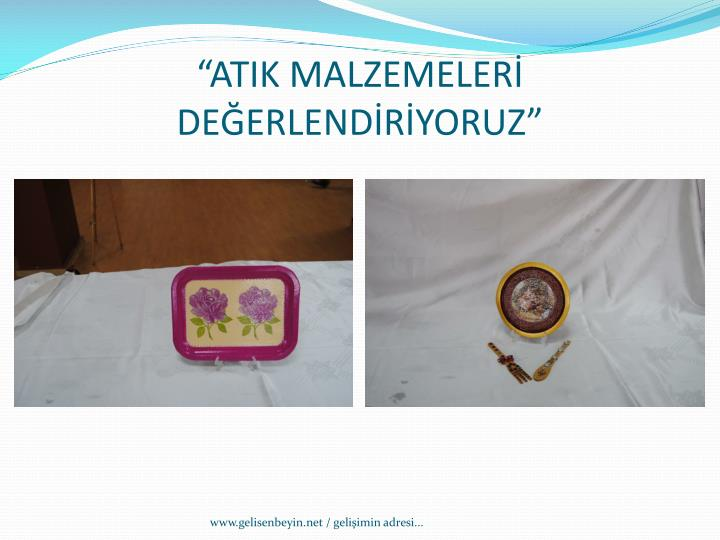 """""""ATIK MALZEMELERİ DEĞERLENDİRİYORUZ"""""""