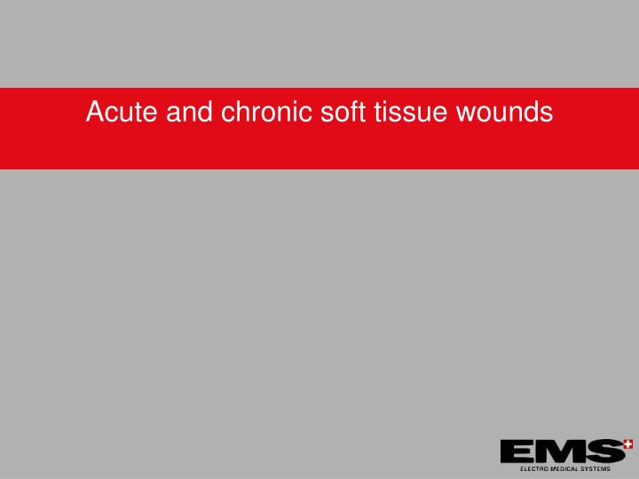 Acute and chronic soft tissue wounds