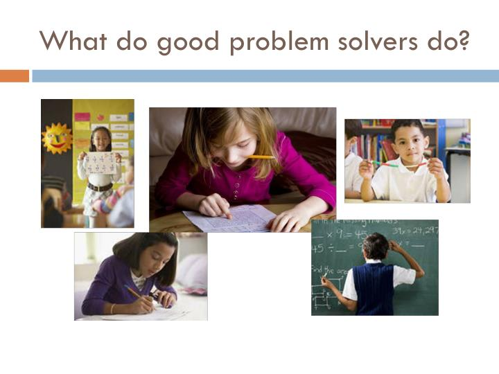 What do good problem solvers do?