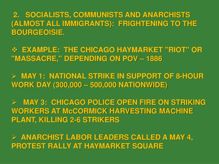 2.   SOCIALISTS, COMMUNISTS AND ANARCHISTS (ALMOST ALL IMMIGRANTS):  FRIGHTENING TO THE BOURGEOISIE.