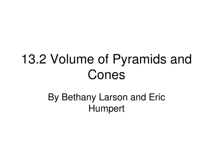 13 2 volume of pyramids and cones