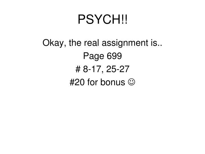 PSYCH!!