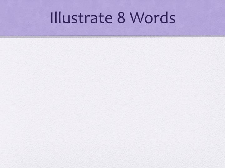 Illustrate 8 Words