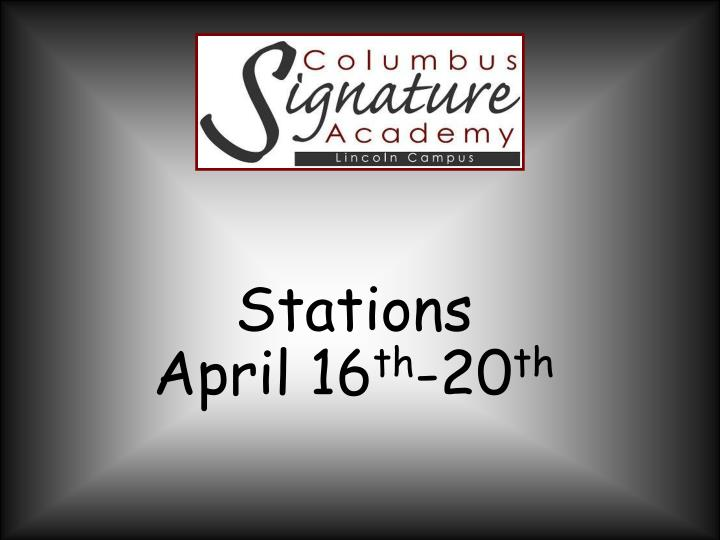 Stations april 16 th 20 th