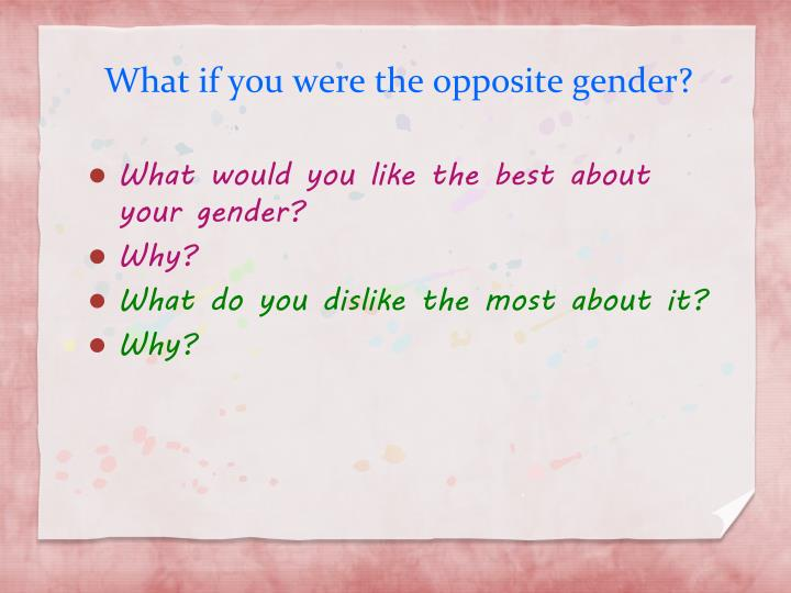 What if you were the opposite gender?