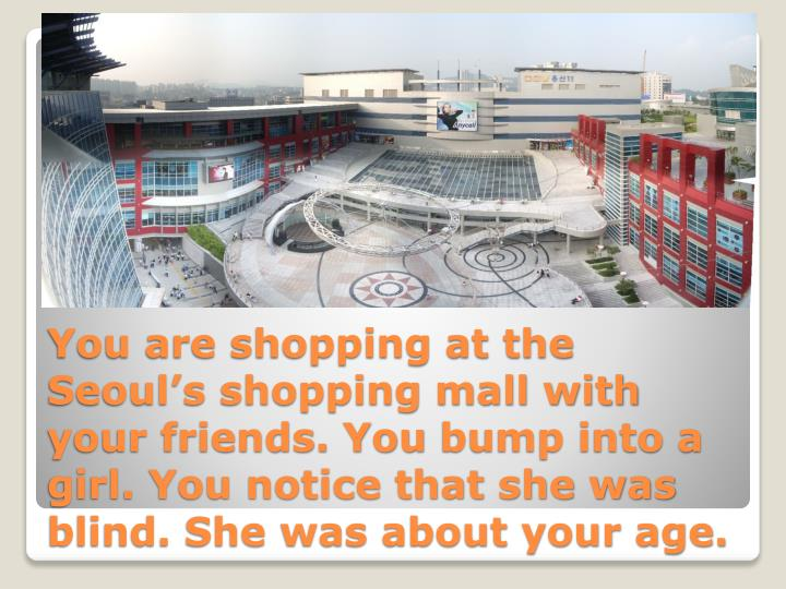 You are shopping at the Seouls shopping mall