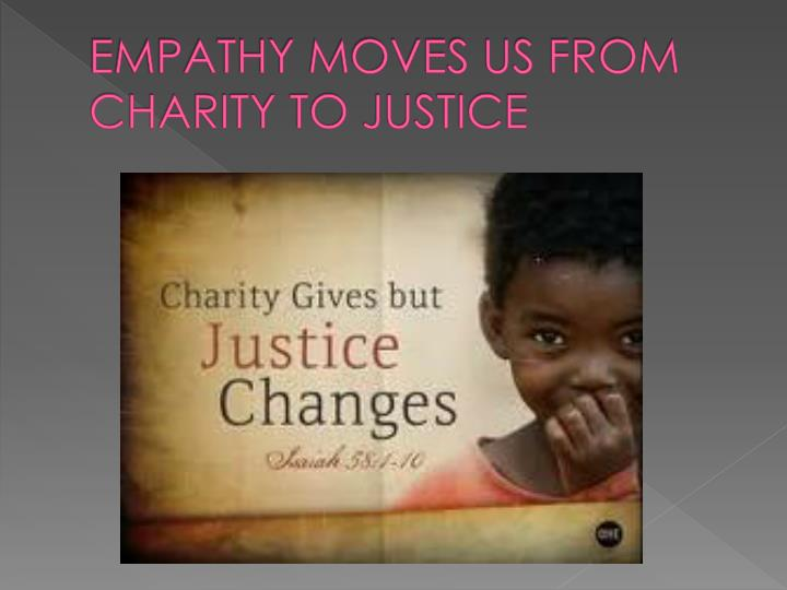 EMPATHY MOVES US FROM CHARITY TO JUSTICE
