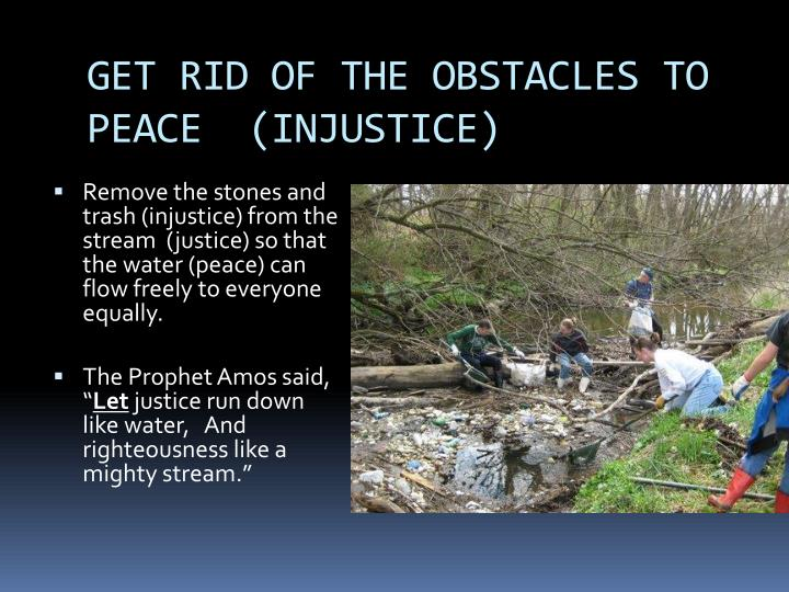GET RID OF THE OBSTACLES TO PEACE  (INJUSTICE)