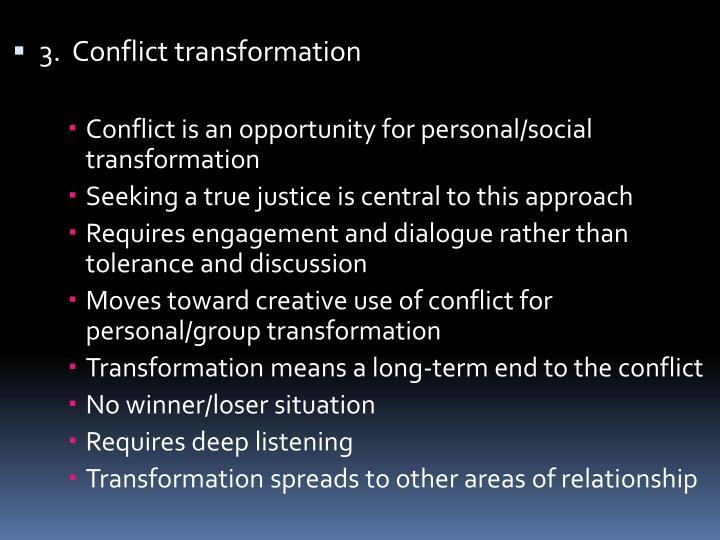 3.  Conflict transformation
