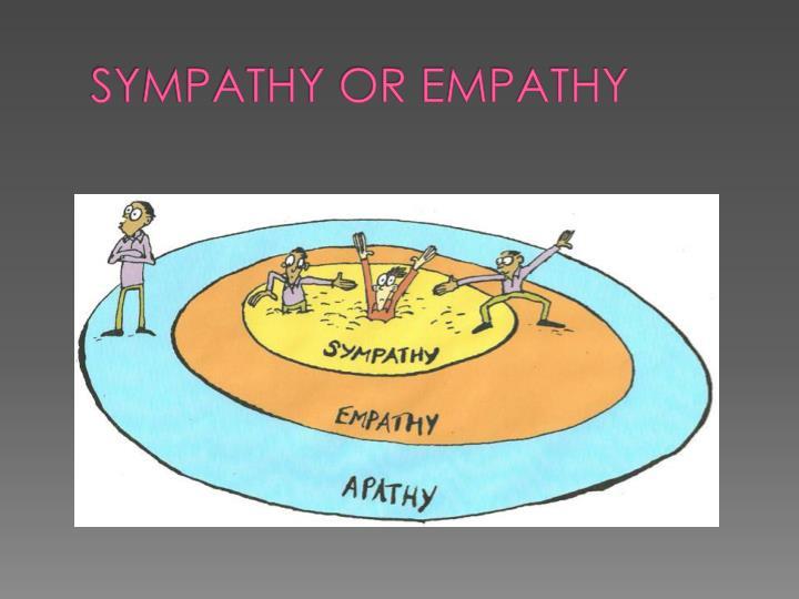 SYMPATHY OR EMPATHY