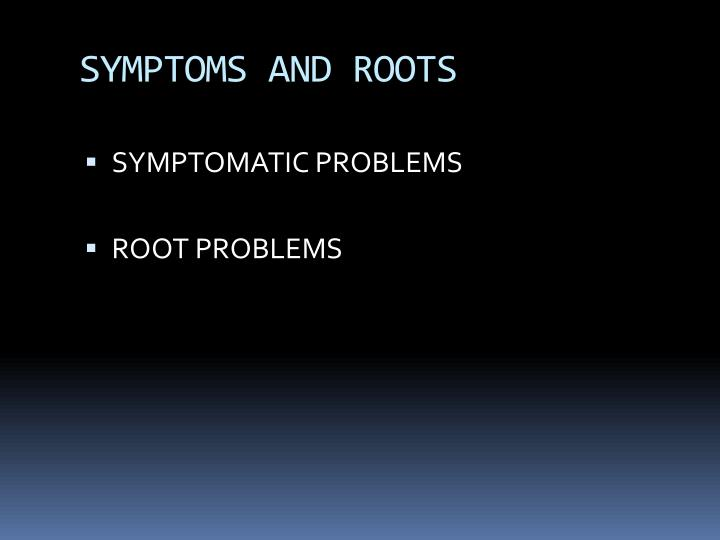 SYMPTOMS AND ROOTS
