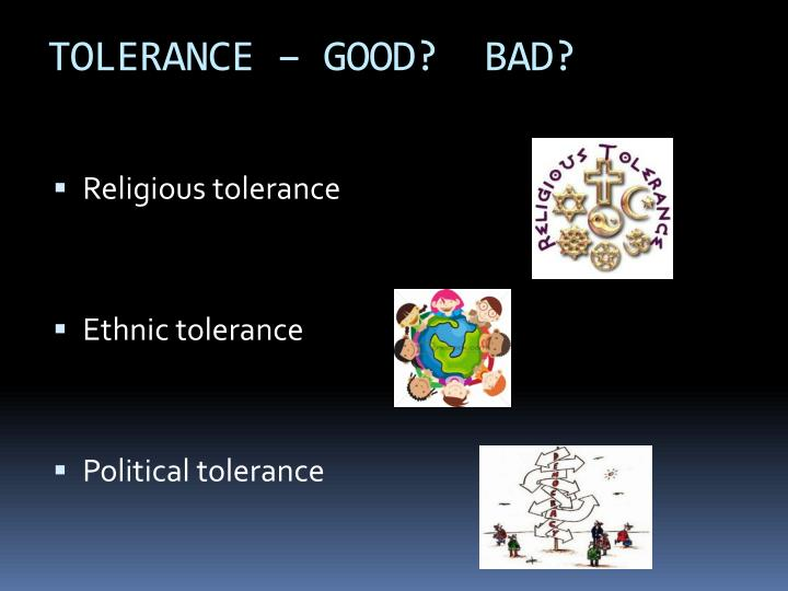 TOLERANCE – GOOD?  BAD?