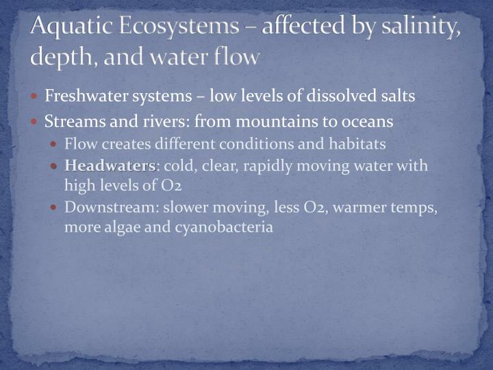 Aquatic Ecosystems – affected by salinity, depth, and water flow