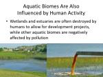 aquatic biomes are also influenced by human activity