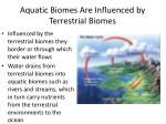 aquatic biomes are influenced by terrestrial biomes