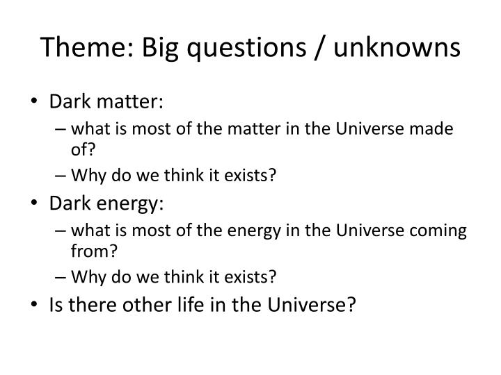 Theme: Big questions / unknowns