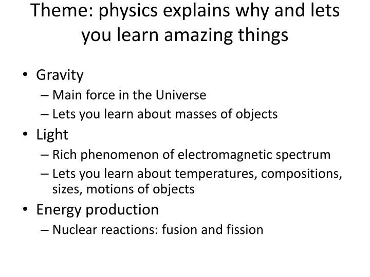 Theme: physics explains why and lets you learn amazing things