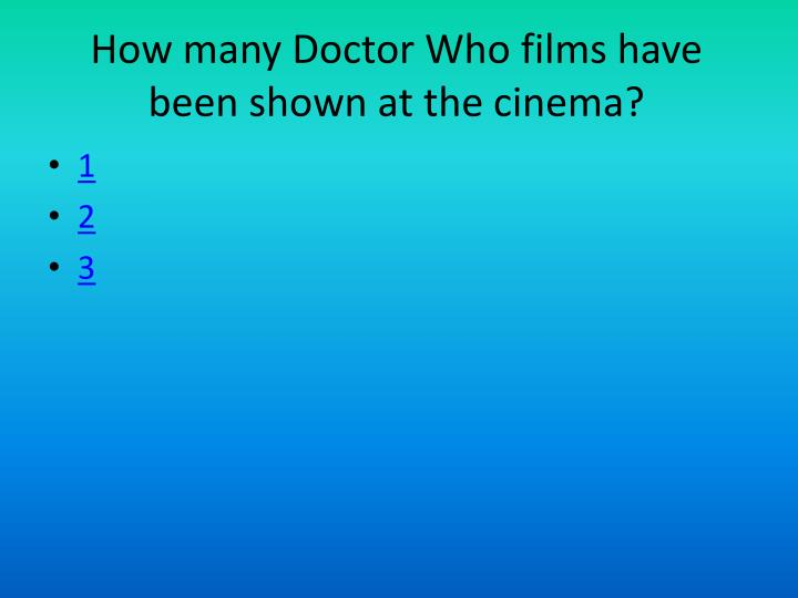 How many Doctor Who films have been shown at the cinema?