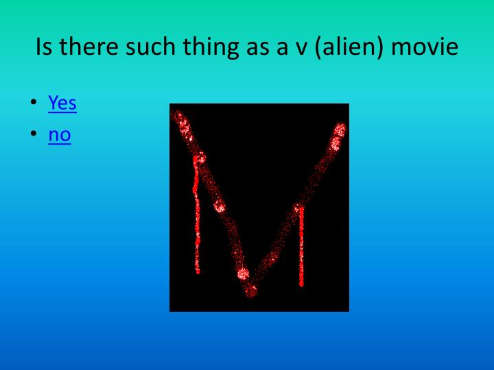 Is there such thing as a v (alien) movie