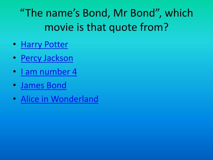 """The name's Bond, Mr Bond"", which movie is that quote from?"