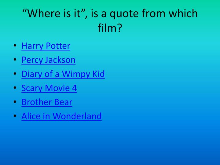 """Where is it"", is a quote from which film?"