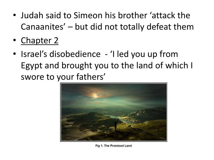 Judah said to Simeon his brother 'attack the Canaanites' – but did not totally defeat them