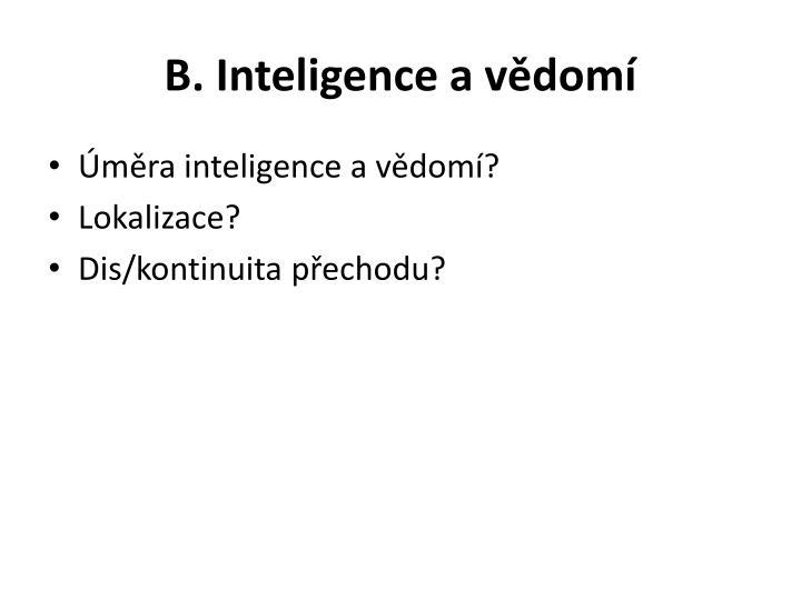 B. Inteligence a vědomí