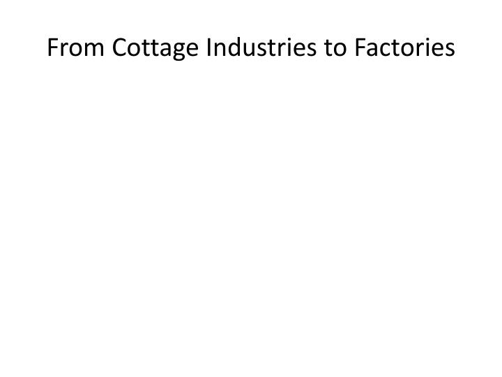 From Cottage Industries to Factories