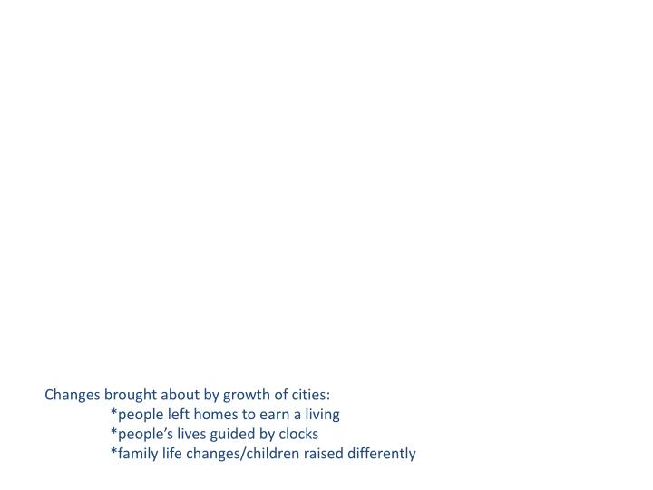 Changes brought about by growth of cities: