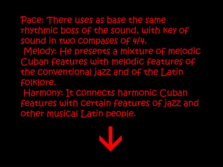 Pace: There uses as base the same rhythmic boss of the sound, with key of sound in two