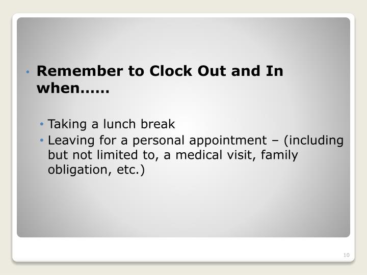 Remember to Clock Out and In when……