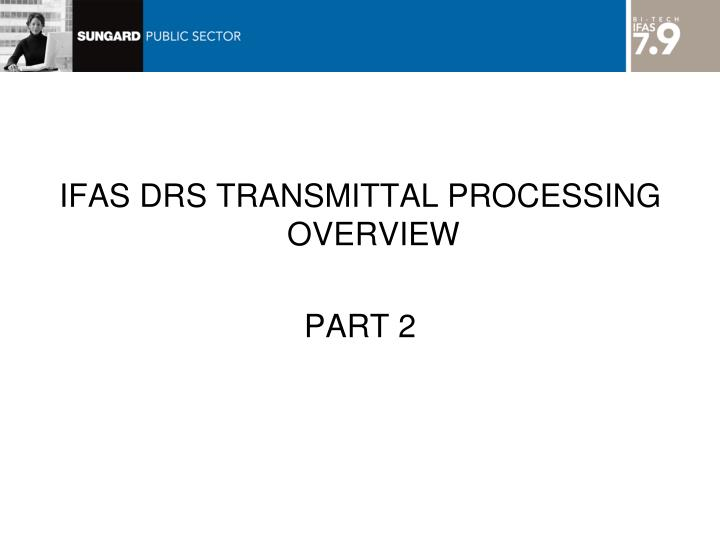 IFAS DRS TRANSMITTAL PROCESSING OVERVIEW